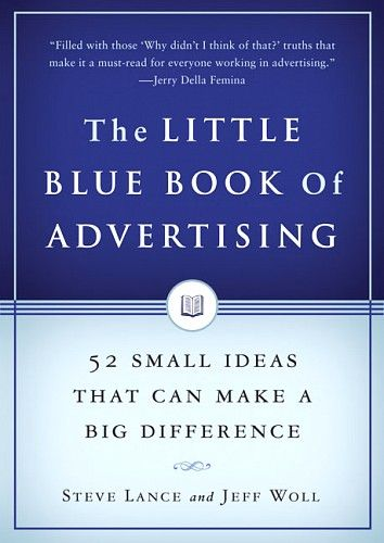The Little Blue Book of Advertising - Steve Lance and Jeff Woll