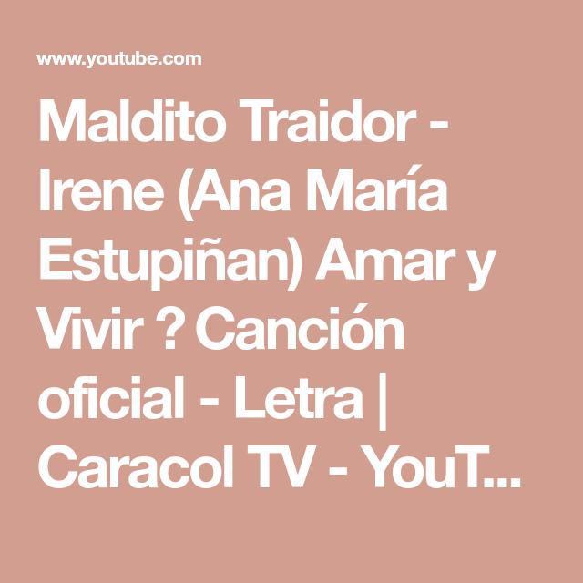 Maldito Traidor Irene Ana María Estupiñan Amar Y Vivir Canción Oficial Letra Caracol Tv Youtube