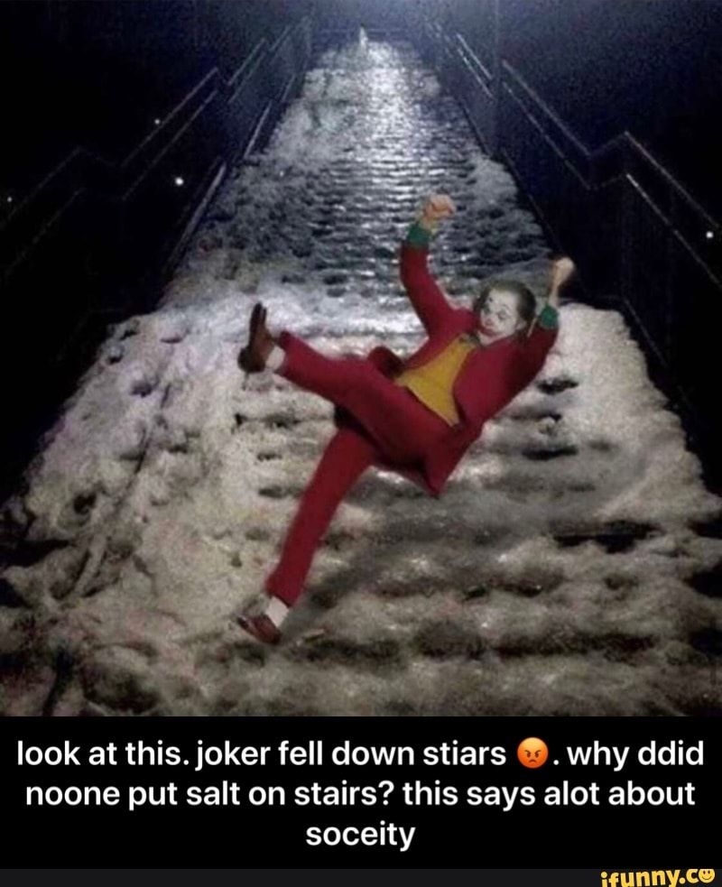 Look at this. joker fell down stiars 😡. why ddid noone put