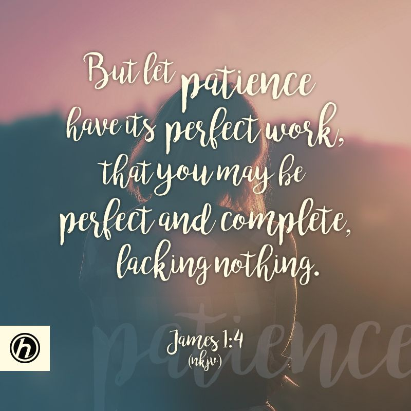 But  let patience have its perfect work, that you may be perfect and complete, lacking nothing. James 1:4 #patience #…   Wise quotes, Encouragement, Christian quotes