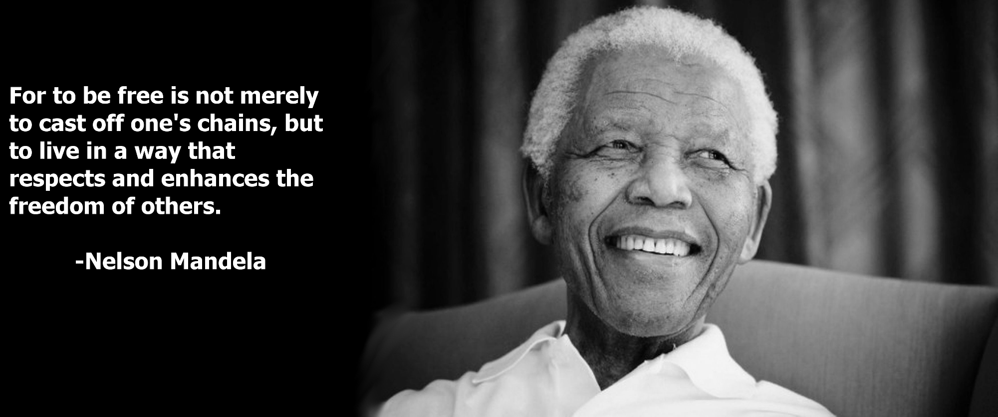 "Famous Leadership Quotes For To Be Free Is Not Merely To Cast Off""  Nelson Mandela"