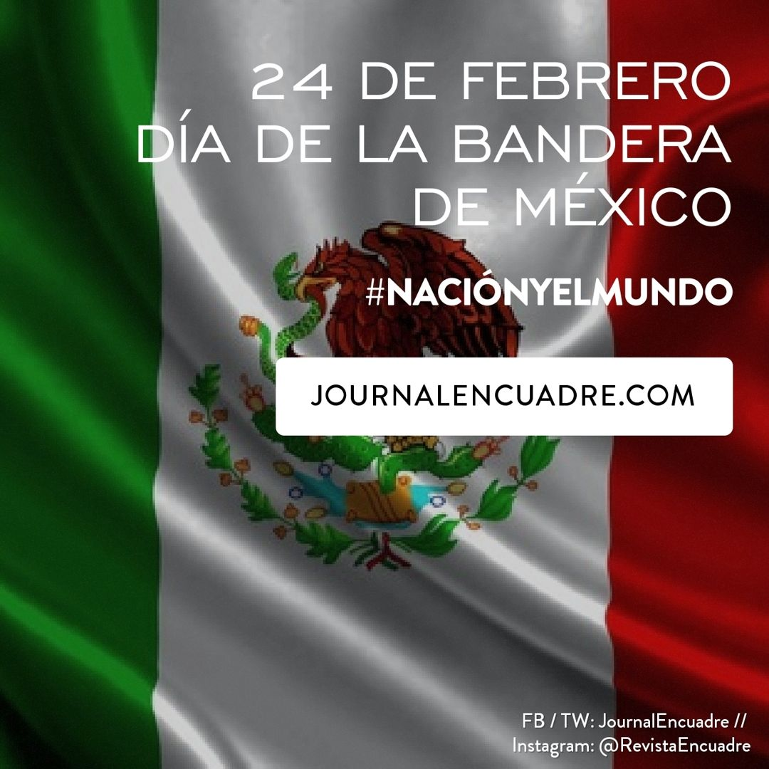 Revista Encuadre » 24 de Febrero Día de la bandera de México ...