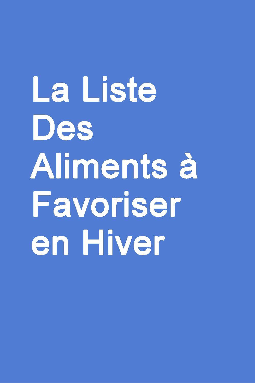 La Liste Des Aliments A Favoriser En Hiver En 2020 Avec Images