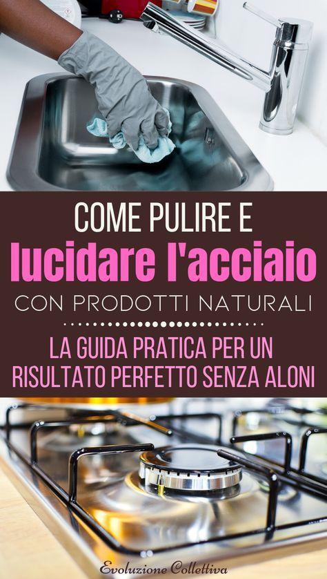 Come pulire l 39 acciaio con prodotti naturali la guida pratica per un risultato senza aloni - Prodotti per pulire casa ...