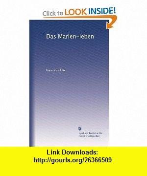 Das Marien-leben (German Edition) Rainer Maria Rilke ,   ,  , ASIN: B003YMN86O , tutorials , pdf , ebook , torrent , downloads , rapidshare , filesonic , hotfile , megaupload , fileserve