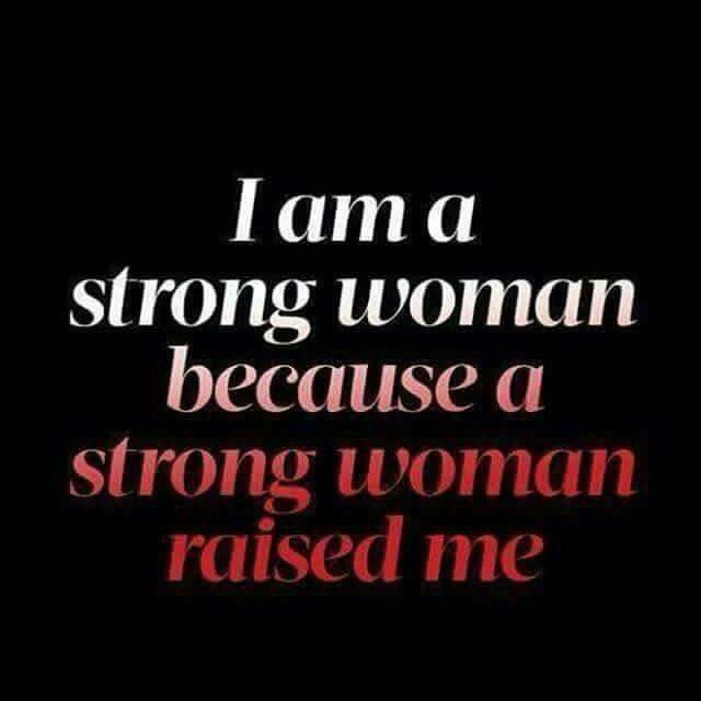 A Strong Woman Raised Me More Women Rock Mom Quotes Thank