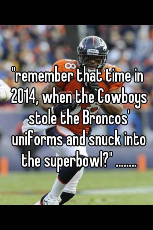 Best Superbowl Meme I Ve Seen So Far Broncos Uniforms Dallas Cowboys Jokes Broncos