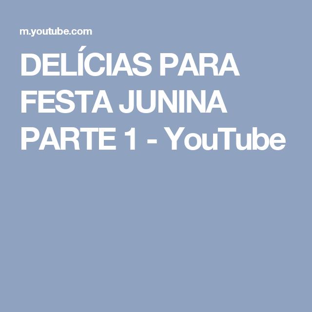 DELÍCIAS PARA FESTA JUNINA PARTE 1 - YouTube