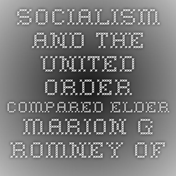 Socialism And The United Order Compared Elder Marion G Romney Of