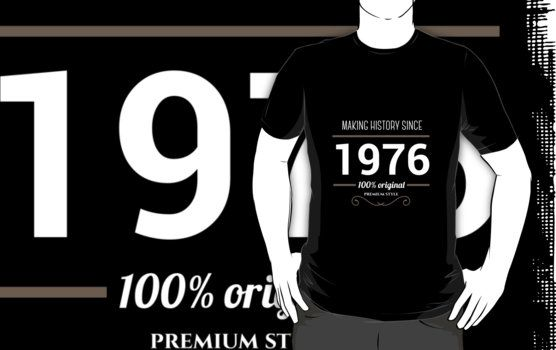 Making history since 1976 by JJFarquitectos, if you need another year just tell me! #tshirt #tees #design #designer #vintage #retro