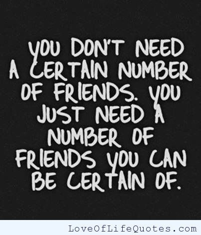 You Don T Need A Certain Number Of Friends Love Of Life Quotes Unexpected Friendship Quotes Friendship Quotes Inspirational Words