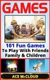 Free Kindle Book -  [Humor & Entertainment][Free] Games: 101 Fun Games To Play With Friends, Family & Children (Games, Kids Games, Family Games, Solo Games, Best Games)