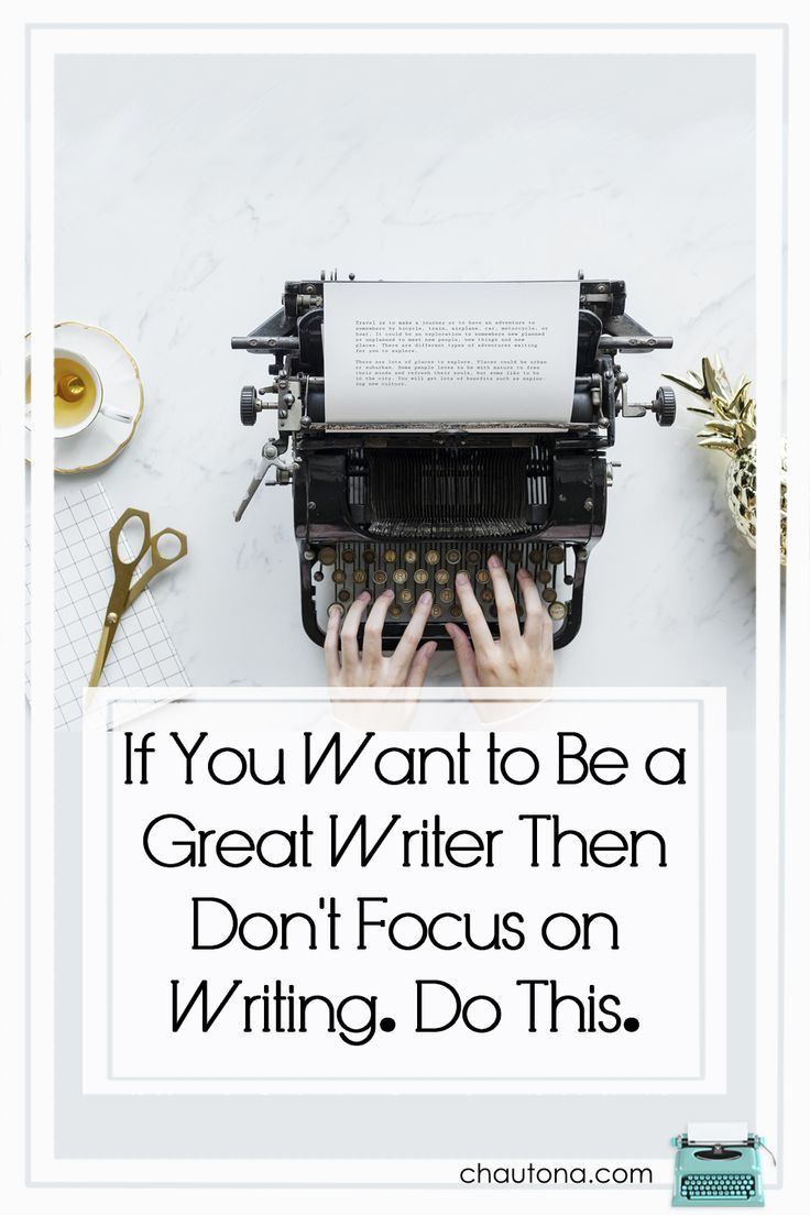 Want to be a Great Writer? Then Don't Focus on Writing. (Do This Instead) #articlesblog