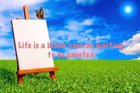 I love this quote because it's true. And people who splash color on their canvas have completed their painting.