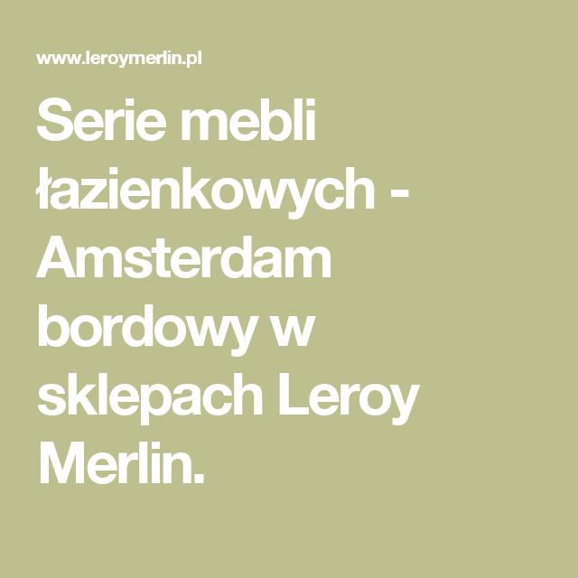 Serie Mebli Lazienkowych Amsterdam Bordowy W Sklepach Leroy Merlin Merlin Amsterdam Leroy