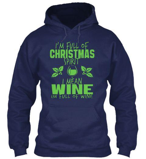 I'm Full Of Christmas Spirit I Mean Wine Navy Sweatshirt Front