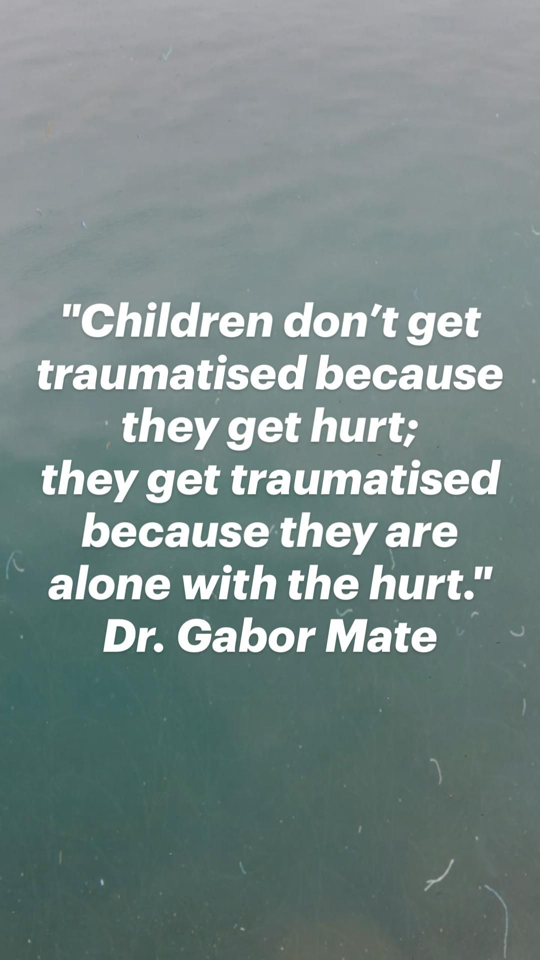 Dr. Gabor Mate's quote on trauma.