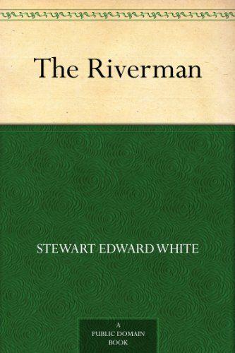 The Riverman by [White, Stewart Edward]