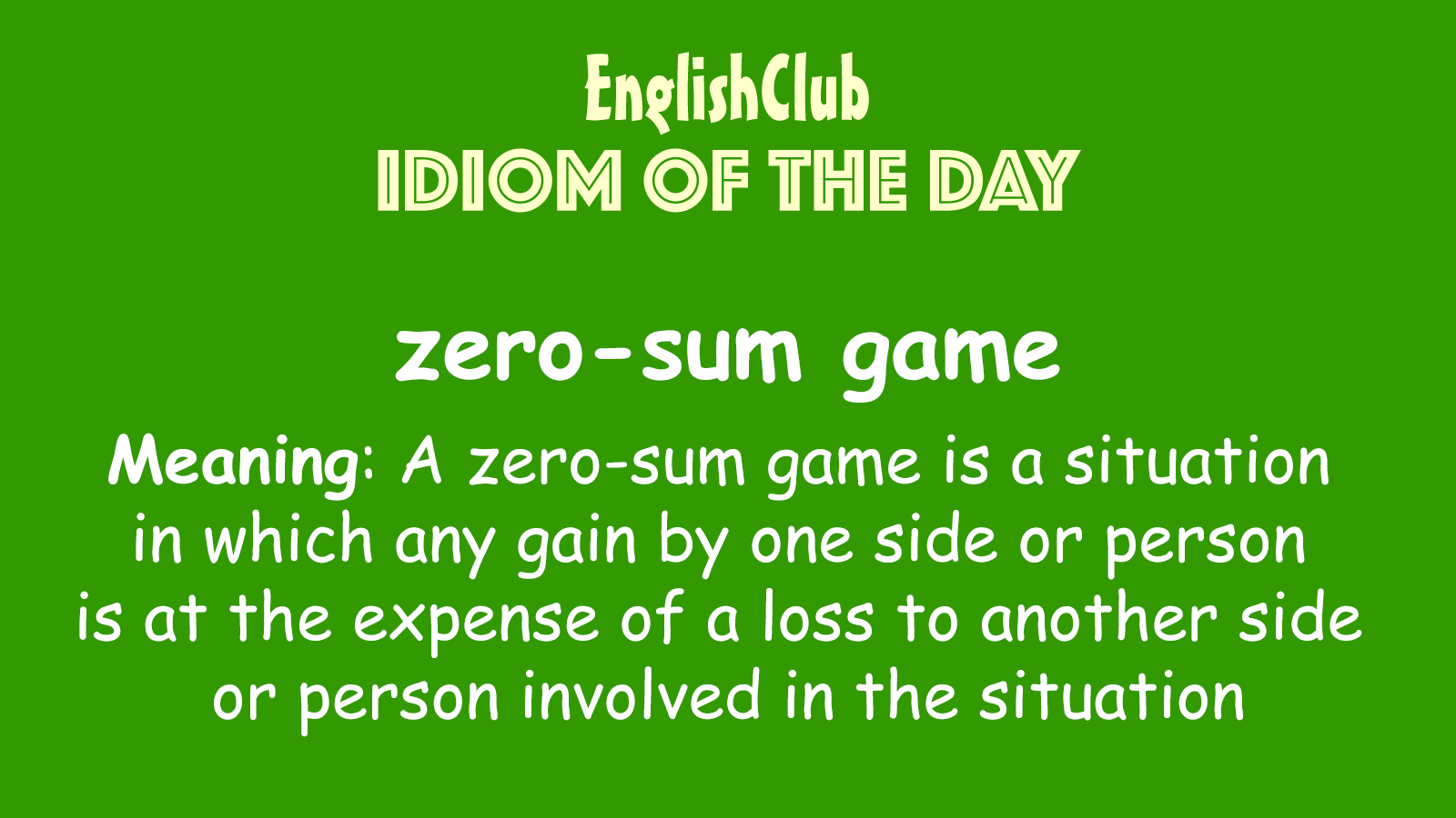 Pin By Englishclub On Idiom Of The Day In 2020 Zero Sum Game Meant To Be Idioms