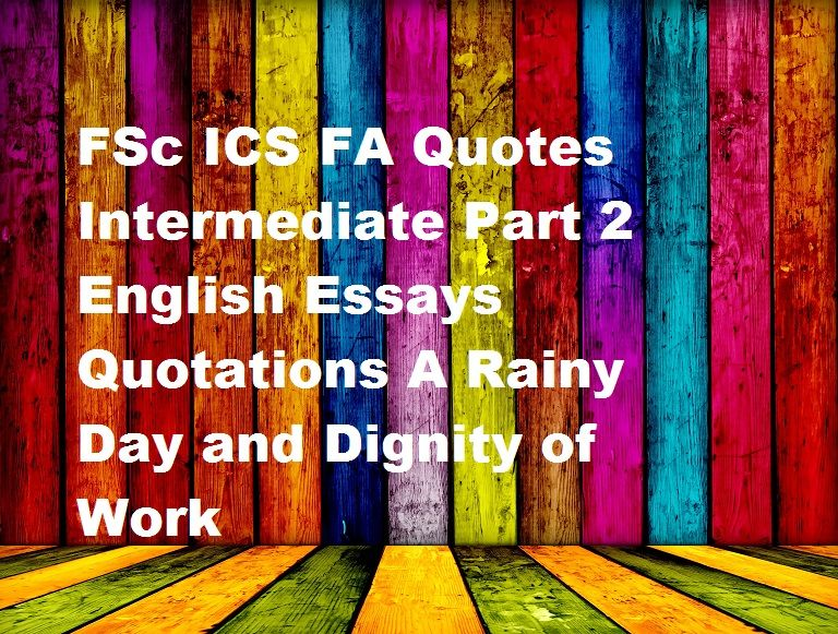 fsc ics fa quotes intermediate part english essays quotations a  fsc ics fa quotes intermediate part 2 english essays quotations a rainy day and dignity of