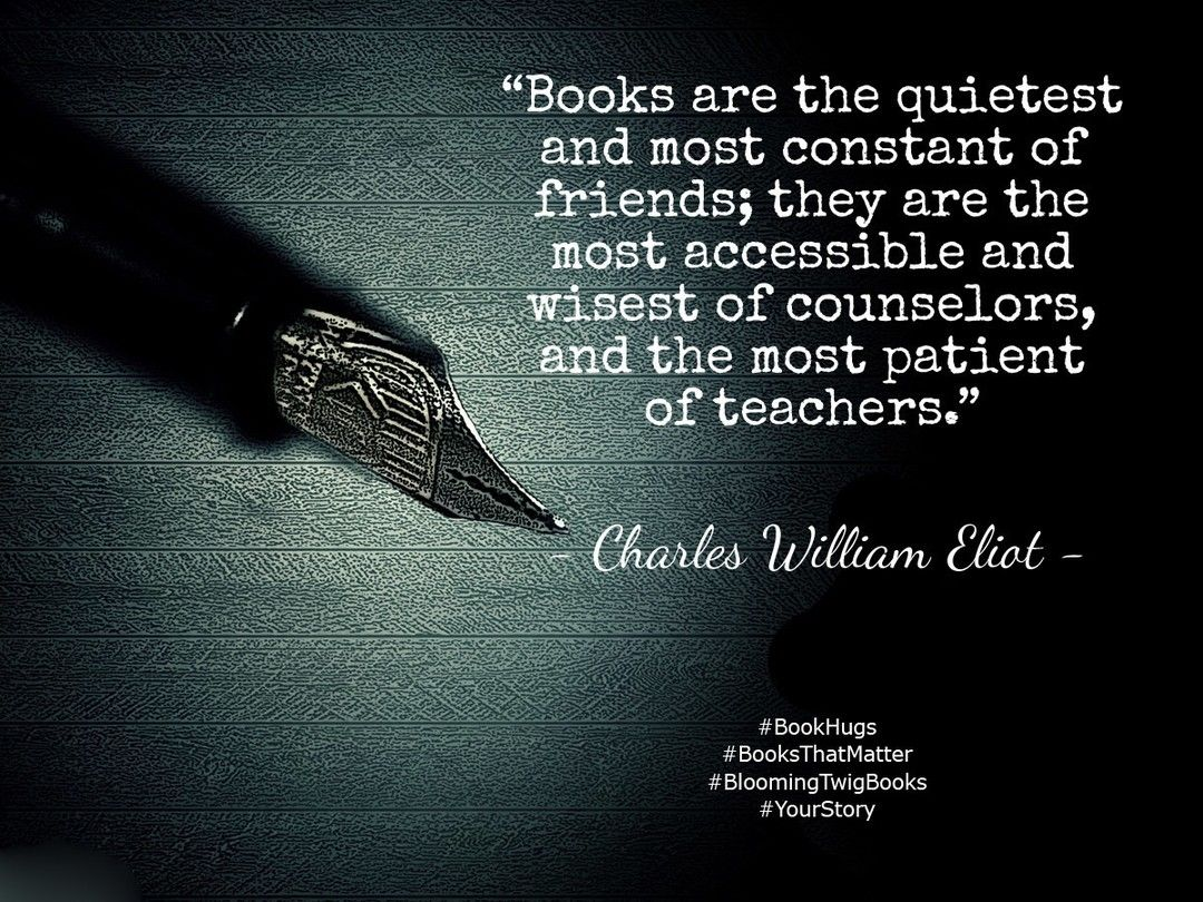 Books are the quietest and most constant of friends; they are the most accessible and wisest of counselors and the most patient of teachers. - Charles William Eliot #booksthatmatter #bookhugs #bloomingtwig #yourstory