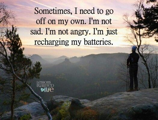Sometimes You Just Need Some Alone Time 3 Lessons Learned In Life Quotes That Describe Me Feel Good Quotes