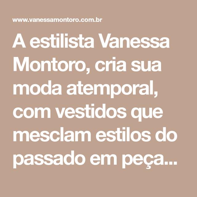 A estilista Vanessa Montoro, cria sua moda atemporal, com vestidos ...