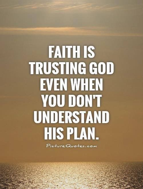 Faith Is Trusting God Even When You Dont Understand His Plan