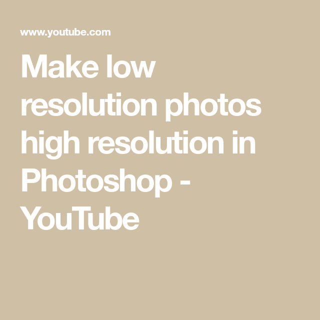 Make Low Resolution Photos High Resolution In Photoshop Youtube High Resolution Photos Photography Photoshop Lessons Photoshop Youtube