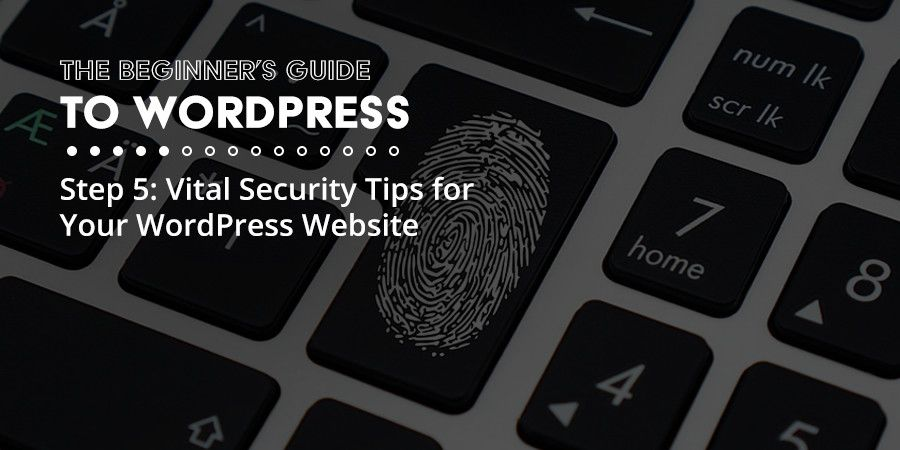 Vital Security Tips for WordPress to Increase Your Website's Safety