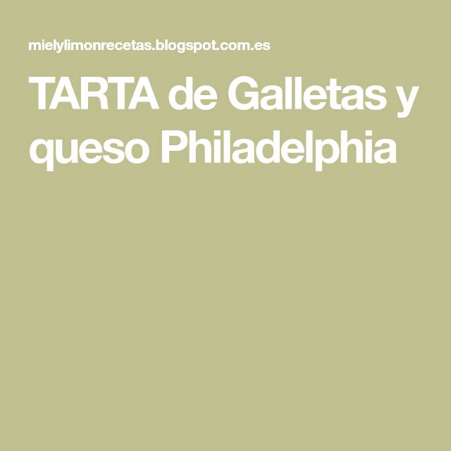 TARTA de Galletas y queso Philadelphia