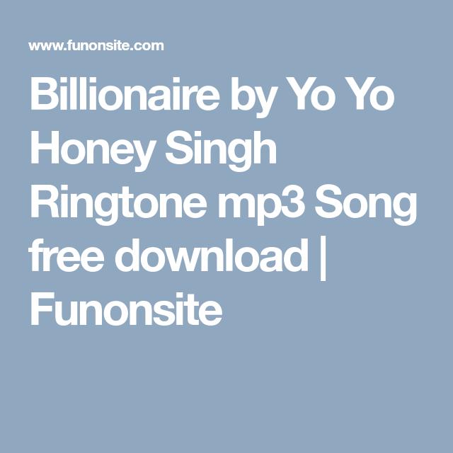 Billionaire By Yo Yo Honey Singh Ringtone Mp3 Song Free Download Yo Yo Honey Singh Mp3 Song Songs