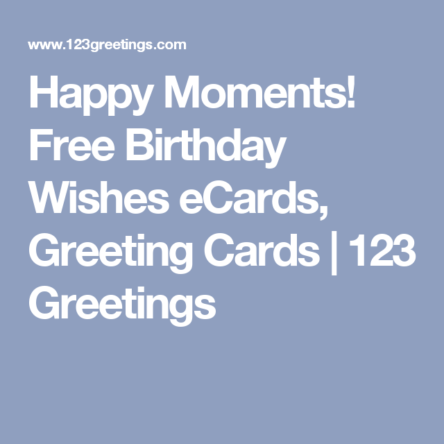 Happy moments free birthday wishes ecards greeting cards 123 happy moments free birthday wishes ecards greeting cards 123 greetings bookmarktalkfo
