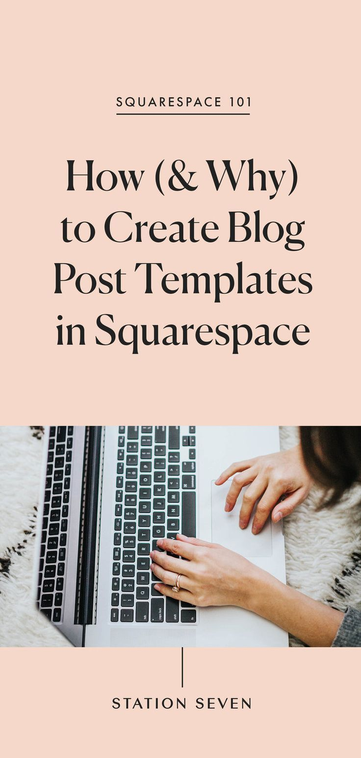 How (and Why) to Create Blog Post Templates in Squarespace