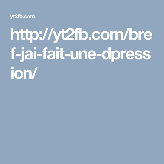 http://yt2fb.com/bref-jai-fait-une-dpression/