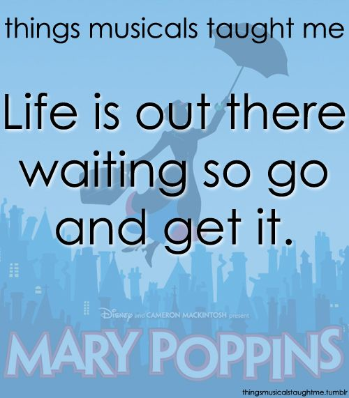 Thank You Mary Poppins Honestly Probably The Most Inspirational Song I Ve Ever Heard Musicals Mary Poppins Broadway Broadway Quotes