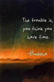 the trouble is you think you have time buddha - Google-søk