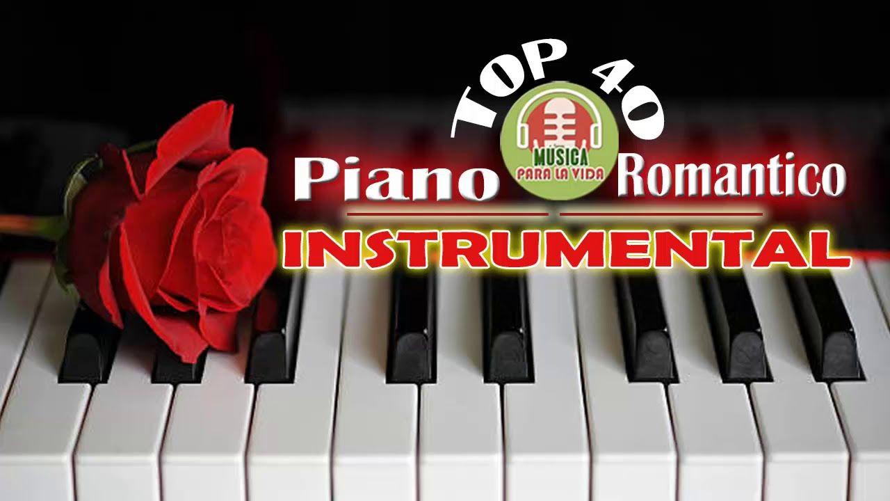 Las Mejores 40 Canciones De Amor Románticas De Piano Instrumentales Baladas Romanticas En Español Romantico Baladas Romanticas
