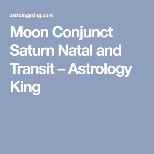 Moon Conjunct Saturn Natal And Transit Moon Astrology Saturn