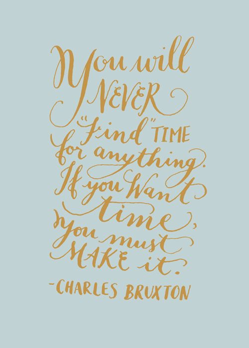 "Day 77: ""You will never ""find"" time for anything. If you want time ..."