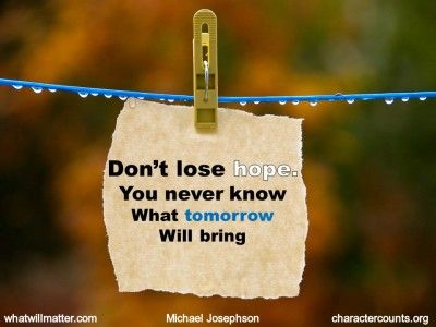 Quote Amp Poster Don 39 T Lose Hope You Never Know What Tomorrow Will What About Tomorrow Dont Lose Hope Lost Hope