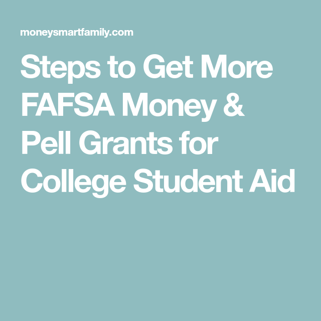 Steps To Get More Fafsa Money Pell Grants For College Student Aid Pell Grant Grants For College Fafsa