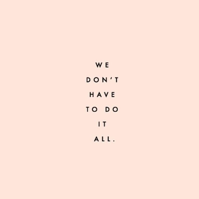 we don't have to do it all - inspirational quote
