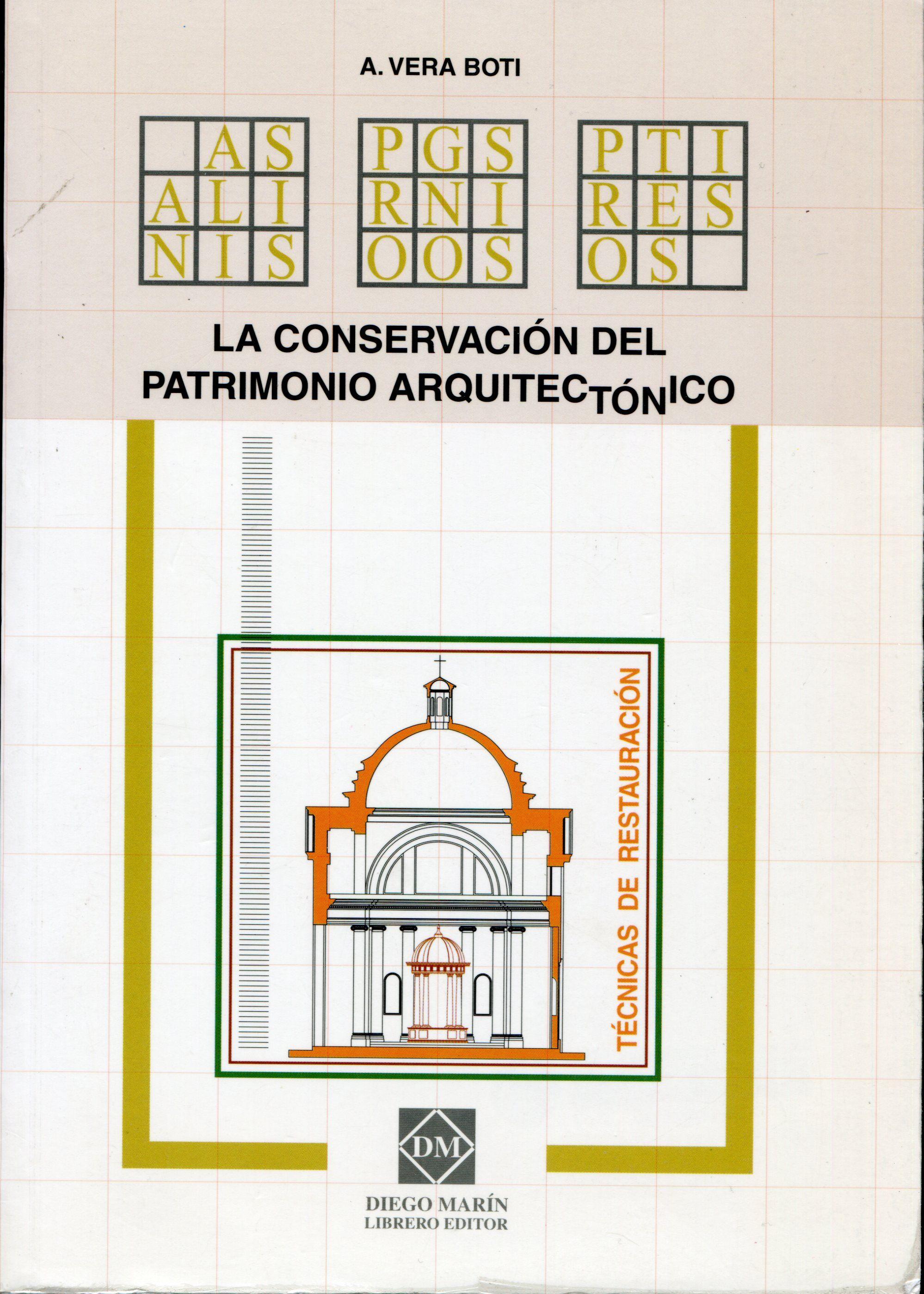 Conservación del patrimonio arquitectónico : técnicas / Alfredo Vera Boti ;[Edición a cargo de : Diego Marín]. + info: http://www.diegomarin.net/shop/es/376963-conservacion-del-patrimonio-arquitectonico-la-tecnicas-9788484253174.html
