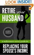 Free Kindle Books - Business  Investing - BUSINESS  INVESTING - FREE - Retire Your Husband: A Millionaire Moms Guide To Replacing Your Spouses Income Through Network Marketing