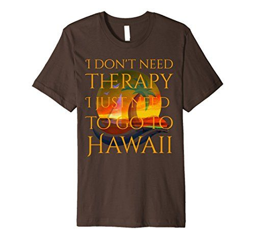 Hawaiian Shirt Funny Saying I Don't Need Therapy I Just
