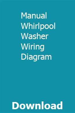 Manual Whirlpool Washer Wiring Diagram | uborconpi | Washer ... on how a washing machine works diagram, white westinghouse washing machine wiring diagram, estate washing machine wiring diagram, whirlpool washing machine troubleshooting, admiral washing machine wiring diagram, frigidaire washing machine repair diagram, toshiba laptop wiring diagram, candy washing machine wiring diagram, bosch washing machine wiring diagram, lenovo laptop wiring diagram, dvd player wiring diagram, ge profile washing machine parts diagram, ge washing machine schematic diagram, washing machine electrical diagram, washing machine drain diagram, whirlpool washing machine water pump, ge x13 motor wiring diagram, whirlpool dishwasher wiring-diagram, samsung washing machine diagram, whirlpool washing machine cover,