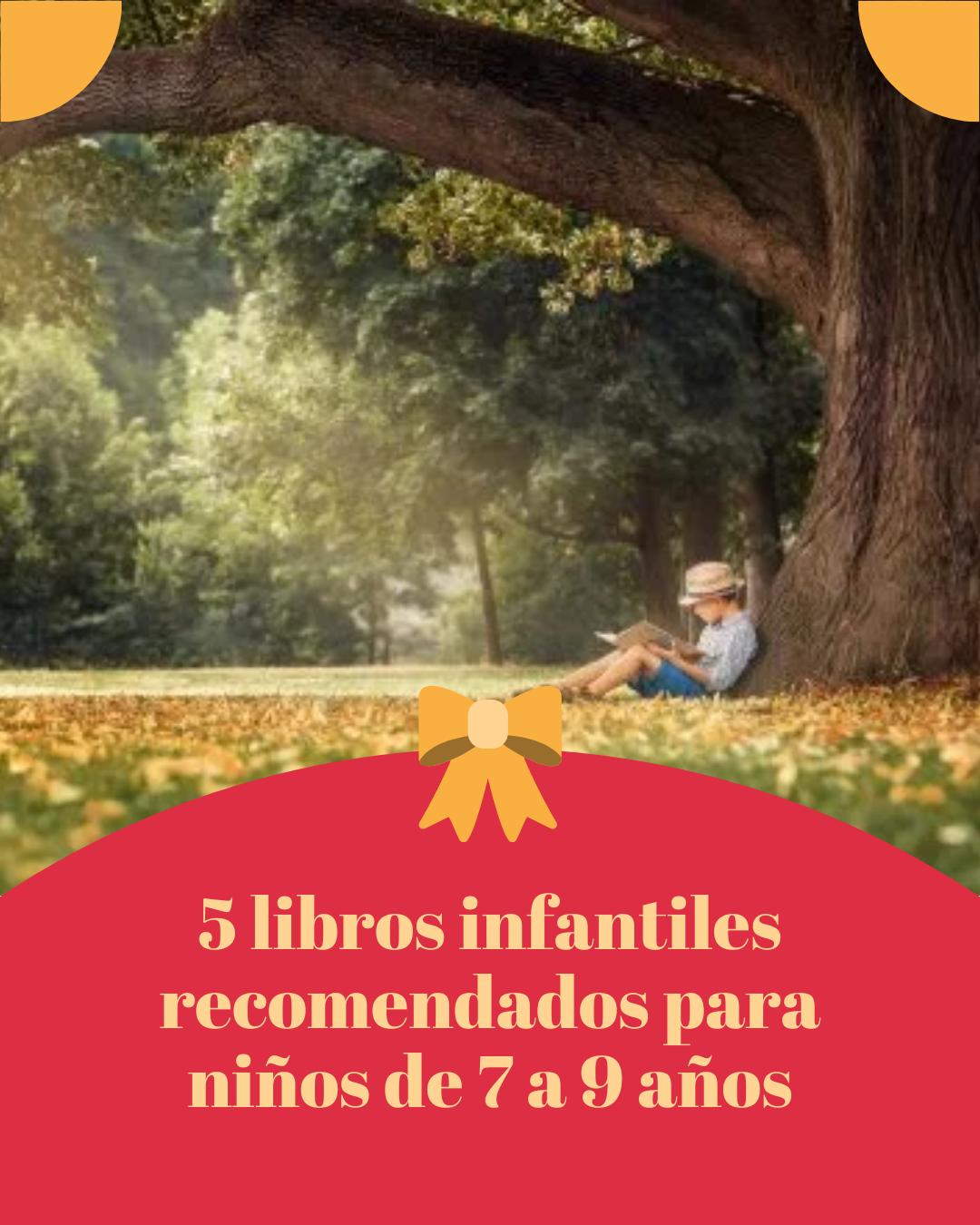 5 Libros Infantiles Recomendados Para Niños De 7 A 9 Años Eres Mamá Libros Infantiles Recomendados Libros Recomendados Para Niños Niños