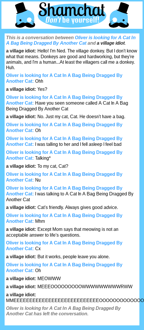 A conversation between a village idiot and Oliver is looking for A Cat In A Bag Being Dragged By Another Cat