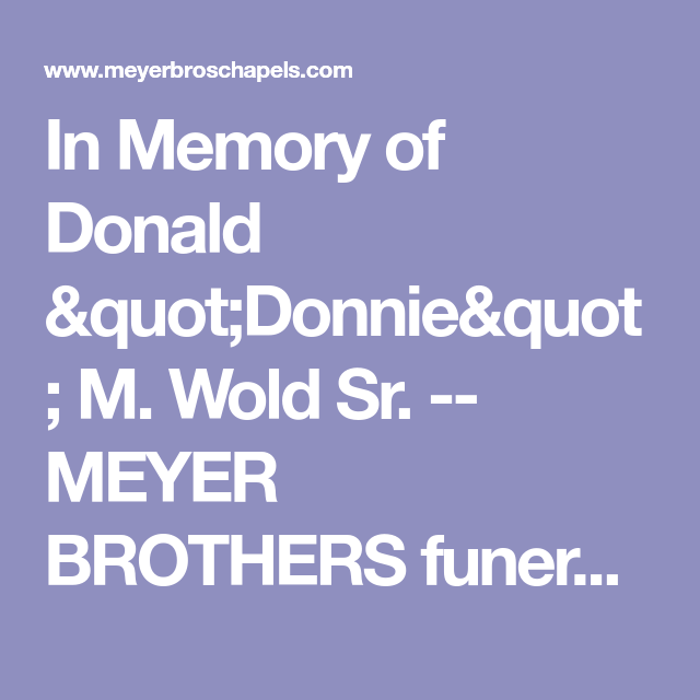 In Memory Of Donald Quot Donnie Quot M Wold Sr Meyer Brothers Funeral Homes Sioux City Ia Sioux City Memories Donald